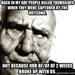 Back In My Day - Back in my day people killed themselves when they were captured by the vietcong. Not because our bf/gf of 2 weeks broke up with us.