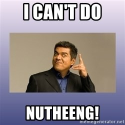 George lopez - I CAN'T DO  NUTHEENG!