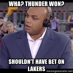 Charles Barkley - Wha? thunder won? shouldn't have bet on lakers