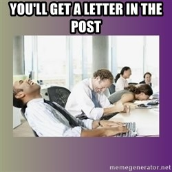 Your call is important to us - You'll get a letter in the post