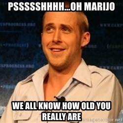 Typographer Ryan Gosling - PSSSSSHHHH...Oh Marijo We all know how old you really are