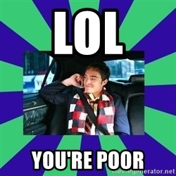 chuck bass - LOL YOU'RE POOR