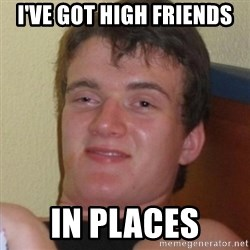 Really highguy - I've got high friends in places