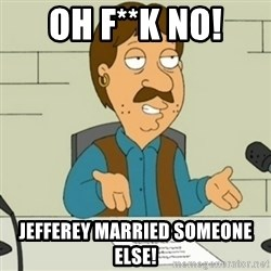 Family Guy Bruce - oh f**k no! jefferey married someone else!