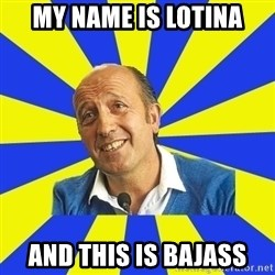 lotina - My name is lotina and this is bajass