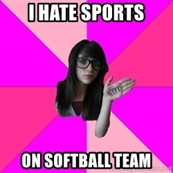 Idiot Nerd Girl - i hate sports on softball team