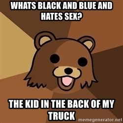 Pedobear - Whats black and blue and hates sex? The kid in the back of my truck