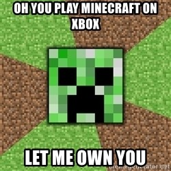 Minecraft Creeper - oh you play minecraft on xbox let me own you