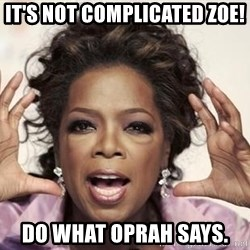 oprah - it's not complicated zoe!  do what oprah says.