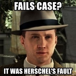 Cole Phelps - Fails case? It was Herschel's fault