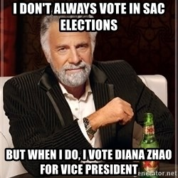 The Most Interesting Man In The World - I DON'T ALWAYS VOTE IN sac ELECTIONS bUT WHEN I DO, i VOTE DIANA ZHAO FOR VICE PRESIDENT