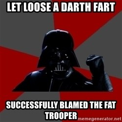 Success Vader - Let loose a darth fart successfully blamed the fat trooper