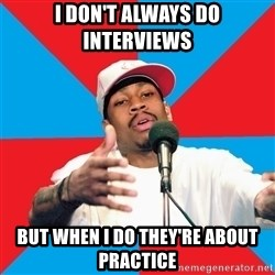 Allen Iverson - I don't always do interviews but when i do they're about practice