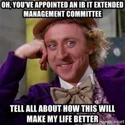 Willy Wonka - oh, you've appointed an IB IT extended management committee tell all about how this will make my life better