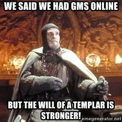 Grail Knight IJ - WE SAID WE HAD GMS ONLINE but the will of a templar is stronger!