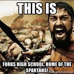This Is Sparta Meme - this is forks high school, home of the SPARTANS!
