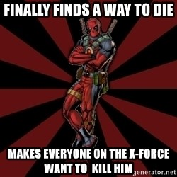 FTFW Deadpool - Finally Finds a way to die makes everyone on the x-force want to  kill him