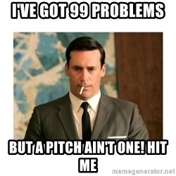 don draper - i've got 99 problems  but a pitch ain't one! hit me