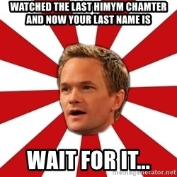 Barny Stinson - watched the last himym chamter and now your last name is wait for it...