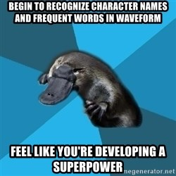 Podfic Platypus - Begin to recognize character names and frequent words in waveform feel like you're developing a superpower