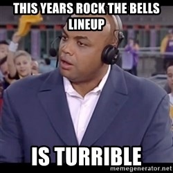 Charles Barkley - This years rock the bells lineup is turrible
