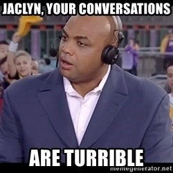 Charles Barkley - Jaclyn, yOur convErsatIons Are turrible