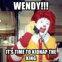 Ronald Mcdonald Call - wendy!!! it's time to kidnap the king