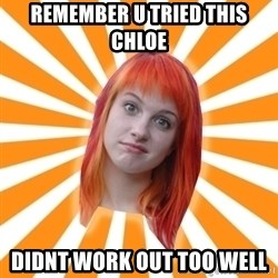 Hayley Williams - remember u tried this chloe didnt work out too well