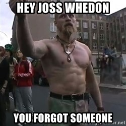 Techno Viking - HEY JOSS WHEDON YOU FORGOT SOMEONE