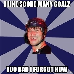 hockey player - I Like score many goalz too bad i forgot how