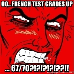 Rage Face - OO.. FRENCH TEST GRADES UP ... 67/70?!?!?!?!??!!