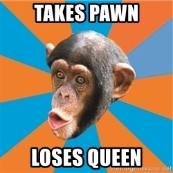 Stupid Monkey - takes pawn loses queen