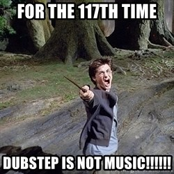 Pissed off Harry - FOR THE 117TH TIME DUBSTEP IS NOT MUSIC!!!!!!