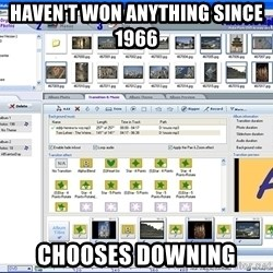 Maker - HAVEN'T WON ANYTHING SINCE 1966 CHOOSES DOWNING