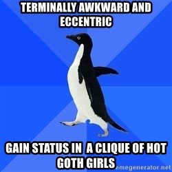 Socially Awkward Penguin - Terminally awkward and eccentric gain status in  a clique of hot goth girls