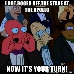 Zoidberg - i got booed off the stage at the apollo now it's your turn!