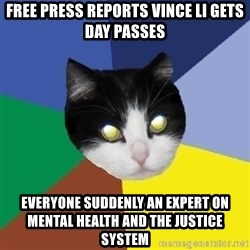 Winnipeg Cat - Free press reports Vince li gets day passes everyone suddenly an expert on mental health and the justice system