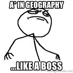 Like A Boss - A* in geography ...like a boss