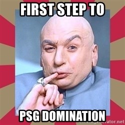 Dr. Evil - First step to PSG domination