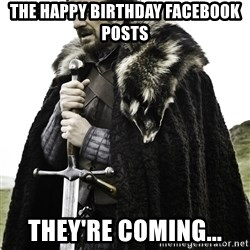 Ned Stark - the happy birthday facebook posts they're coming...