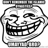 Troll Face in RUSSIA! - don't remember the islamic dynasties? umayyad, bro?