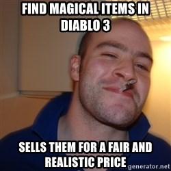 Good Guy Greg - Find Magical items in Diablo 3 sells them for a fair and realistic price