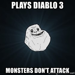 Forever Alone - Plays diablo 3 monsters don't attack
