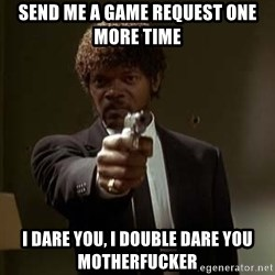 Jules Pulp Fiction - Send Me a game request one more time i dare you, i double dare you motherfucker