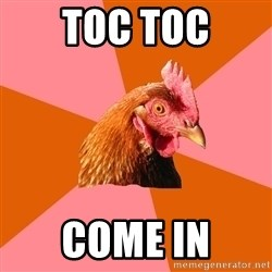 Anti Joke Chicken - Toc toc Come in