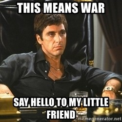 Scarface - THIS MEANS WAR  SAY HELLO TO MY LITTLE FRIEND