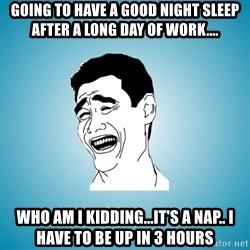 Laughing Man - going to have a good night sleep after a long day of work.... who am i kidding...it's a nap.. i have to be up in 3 hours