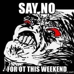Rage Face - SAY NO FOR OT THIS WEEKEND