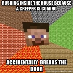 Minecraft Guy - rushing inside the house because a creeper is coming acCidentalLy  breaks the door