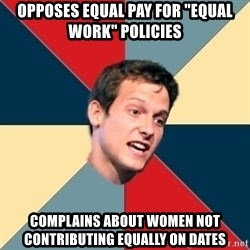 "Student of political science - Opposes equal pay for ""equal work"" policies complains about women not contributing equally on dates"